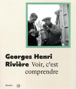 Georges Henri Rivière - Voir c'est comprendre