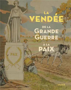 La Vendée, de la Grande Guerre à la paix