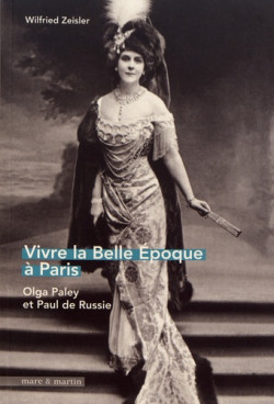 Vivre la Belle Epoque à Paris. Olga Paley et Paul de Russie