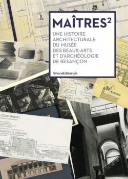 Maîtres² - Une histoire architecturale du musée des beaux-arts et d'archéologie de Besançon