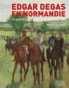 Edgar Degas en Normandie. Le peintre du cheval et des courses