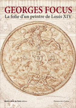 Georges Focus. La folie d'un peintre de Louis XIV