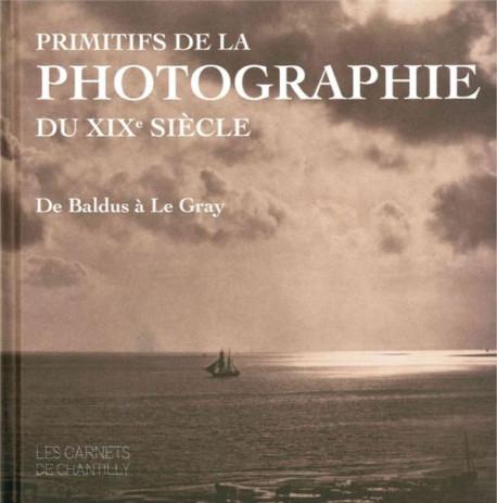 Primitifs de la photographie du XIXe siècle, de Baldus à Le Gray