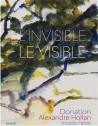 Alexandre Hollan. L'invisible est le visible