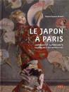 Le Japon à Paris. Japonais et japonisants de l'ère Meiji aux années 1930