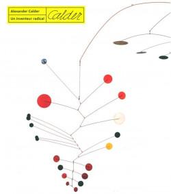 Alexander Calder. Un inventeur radical