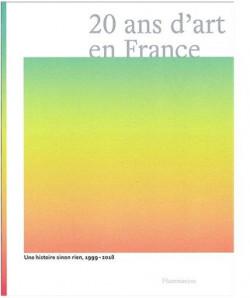 20 ans d'art en France. Une histoire sinon rien, 1999-2018