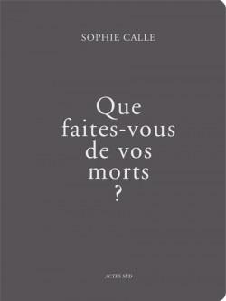 Que faites-vous de vos morts ? Sophie Calle