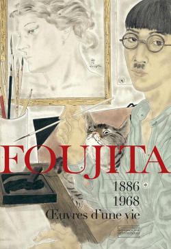Foujita. Oeuvres d'une vie 1886-1968