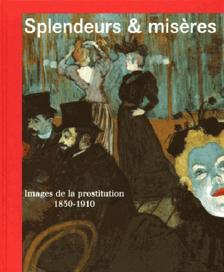 Catalogue d'exposition Splendeurs et misères. Images de la prostitution, 1850-1910