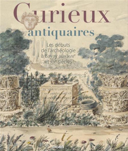 Curieux antiquaires. Les débuts de l'archéologie à Bavay aux XVIIIe et XIXe siècles