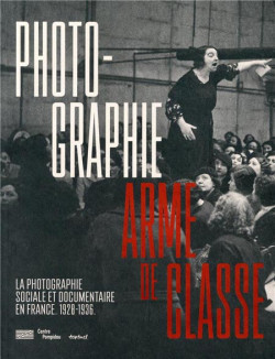 Photographie, arme de classe. La photographie sociale et documentaire en France (1928-1936)