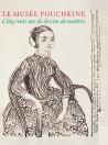 Le Musée Pouchkine. Cinq cents ans de dessins de maîtres
