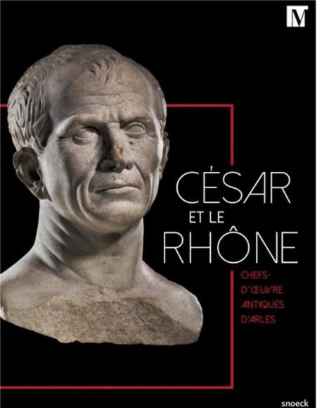 César et le Rhône. Chefs-d'oeuvre antiques d'Arles