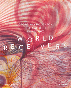 World Receivers : Georgiana Houghton, Hilma af Klint, Emma Kunz
