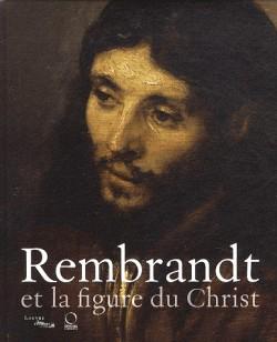 Catalogue d'exposition Rembrandt et la figure du Christ, musée du Louvre