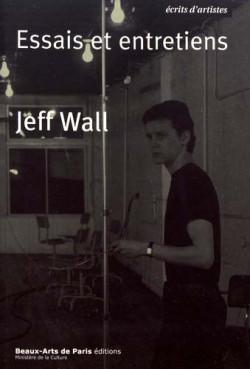 Jeff Wall, essais et entretiens (Réédition)