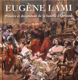 Eugène Lami. Peintre et décorateur de la famille d'Orléans