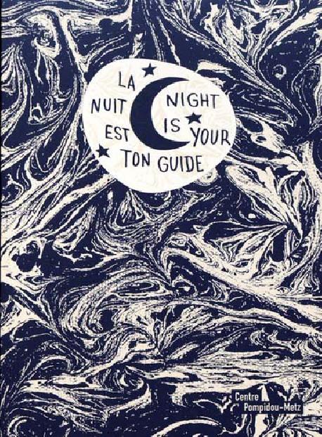 La nuit est ton guide - Centre Pompidou Metz