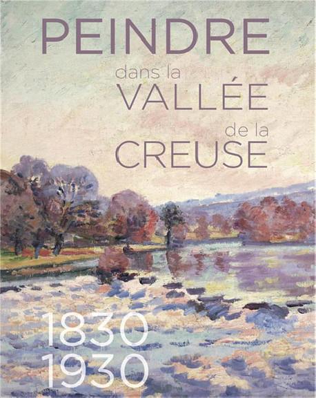 Peindre dans la vallée de la Creuse, 1830-1930