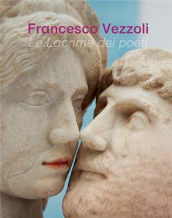 Francesco Vezzoli. Le lacrime dei poeti