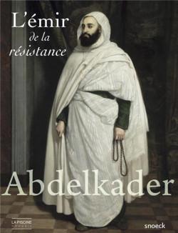 Abdelkader, l'émir de la résistance