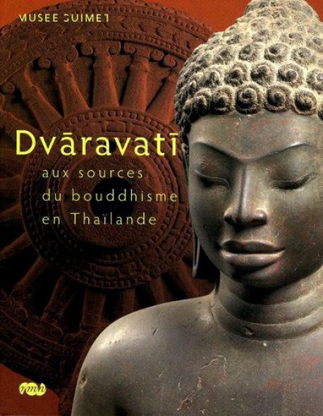 Dvaravati : aux sources du bouddhisme en Thaïlande