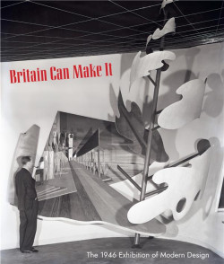 Britain Can Make It. The 1946 Exhibition of Modern Design
