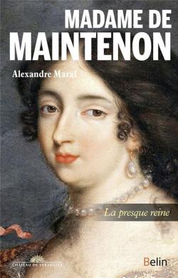 Madame de Maintenon, la presque reine