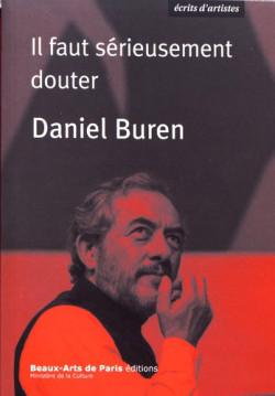 Daniel Buren - Il faut sérieusement douter