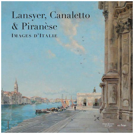 Lansyer, Canaletto & Piranèse. Images d'italie