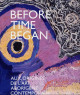 Aux origines de l'art aborigène contemporain. Before Time Began