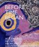 Aux origines de l'art aborigène contemporain. Before Time Began