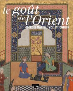 Le goût de l'Orient. Georges Marteau collectionneur