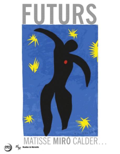 Catalogue d'exposition Futurs. Matisse, Miró, Calder - Centre de la Vieille Charité, Marseille