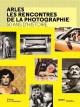 Arles, les rencontres de la photographie - 50 ans d'histoire