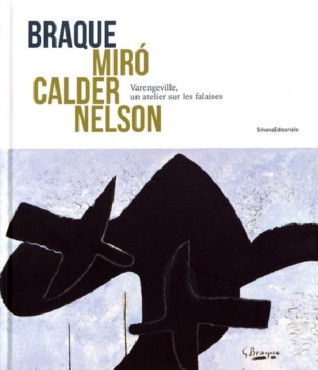 Braque, Miro, Calder, Nelson. Varengeville, un atelier sur les falaises
