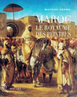 Maroc. Le royaume des peintres