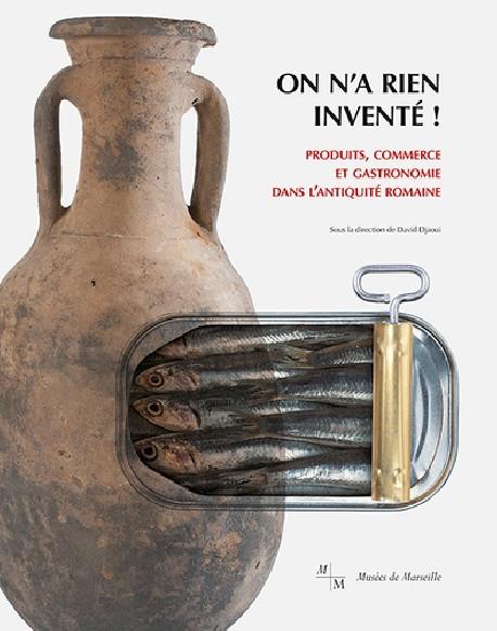 On n'a rien inventé ! Produits, commerce et gastronomie dans l´Antiquité romaine
