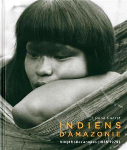 Indiens d'Amazonie. Vingt belles années (1955-1975)