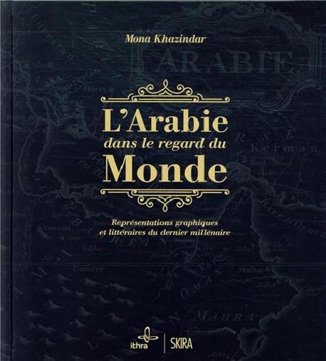 L'Arabie dans le regard du monde - Représentations graphiques et littéraires du dernier millénaire