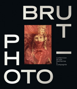 Photo / Brut (English Edition) -  Collection Bruno Decharme & compagnie