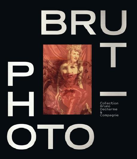 Photo / Brut (English Edition) -  Collection Bruno Decharme & compagnie