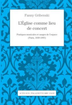 L'Eglise comme lieu de concert. Pratiques musicales et usages de l'espace (Paris, 1830-1905)