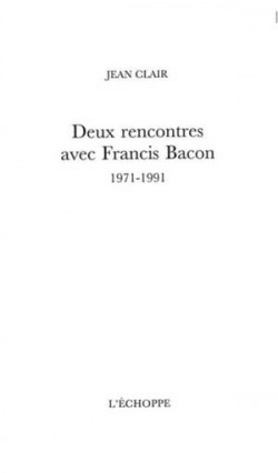 Deux rencontres avec Francis Bacon 1971-1991