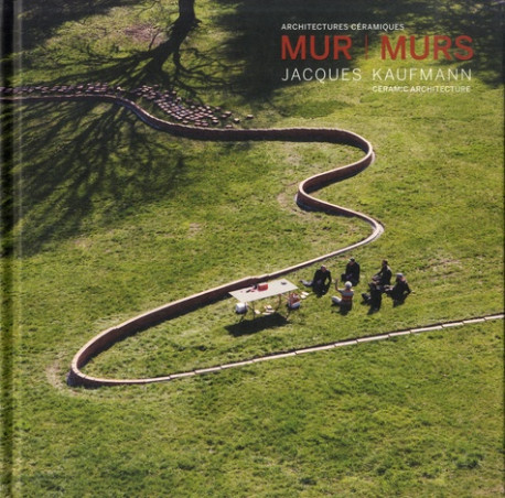 MUR | murs - Jacques Kaufmann, ceramic architectures (Bilingual Edition)