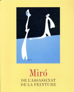 Joan Miró, de l'assassinat de la peinture