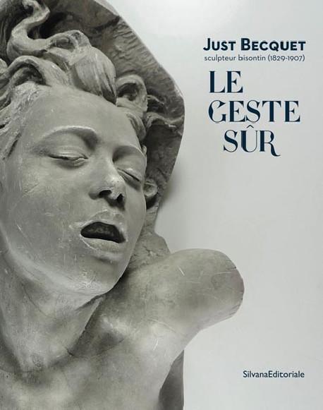 Le geste sûr. Just Becquet (1829-1907), un sculpteur bisontin