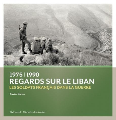 Regards sur le Liban. Les soldats français dans la guerre (1975-1990)