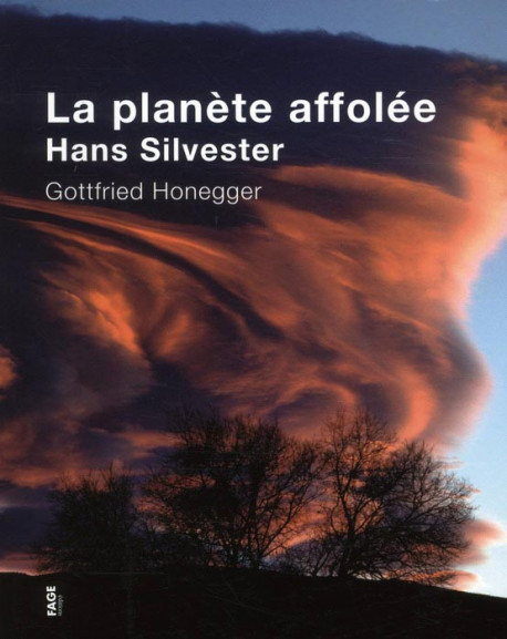 La Planète affolée - Photographies de Hans Silvester